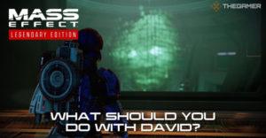 Mass Effect 2: что делать с Дэвидом?