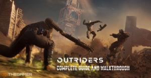 Полное руководство и пошаговое руководство Outriders