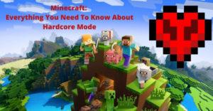 Minecraft: все, что вам нужно знать о хардкорном режиме