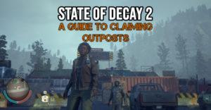 State Of Decay 2: Путеводитель по аванпостам